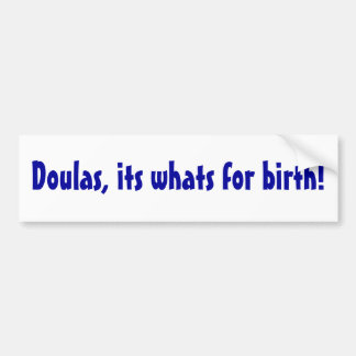 Doulas, its whats for birth! bumper sticker