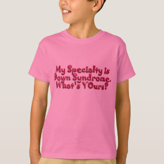Down Syndrome Is My Specialty T-Shirt