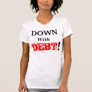 DOWN WITH DEBT! TSHIRTS
