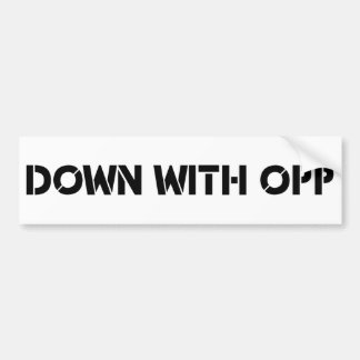 Down With Opp Car Bumper Sticker