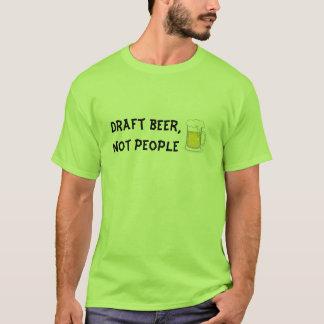Draft beer,not people T-Shirt