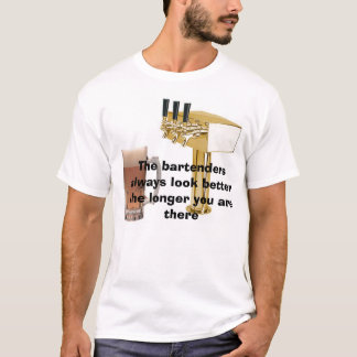 draft, xbeer, The bartenders always look better... T-Shirt