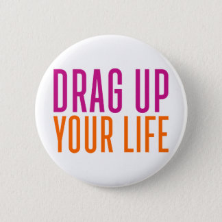 Drag Up Your Life. 6 Cm Round Badge