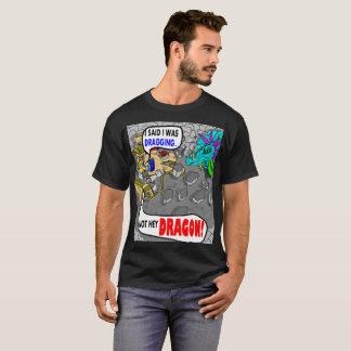 Dragging Not Hey Dragon T-Shirt