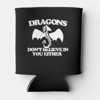 dragons don't believe in you either can cooler