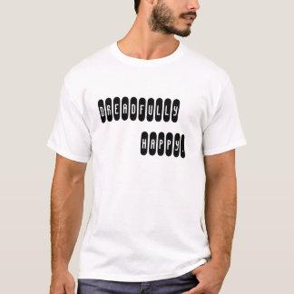 DREADFULLY HAPPY. T-Shirt