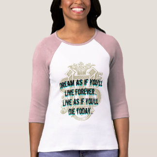 Dream as if you ll live forever tshirt