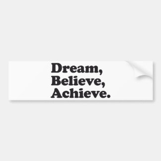 Dream Believe Achieve Bumper Sticker