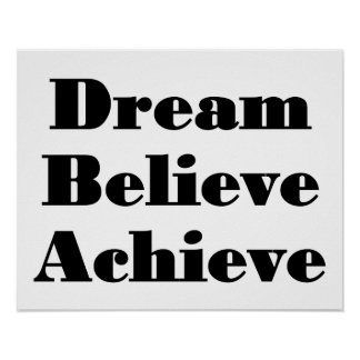 Dream, Believe, Achieve poster