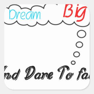 Dream Big And Dare To Fail. Square Sticker