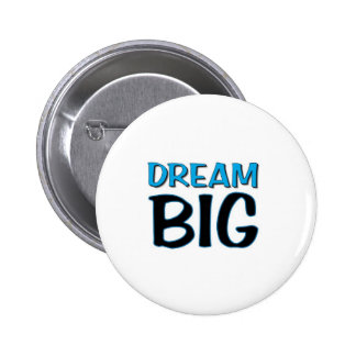 DREAM BIG BUTTON!