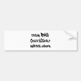 Dream Big Create Yourself Inspire Others- black Bumper Sticker