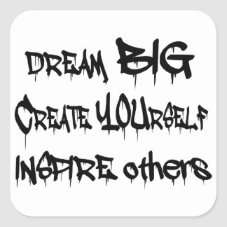 Dream Big Create Yourself Inspire Others- black Square Sticker