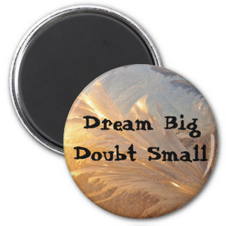 Dream Big Doubt Small Magnet