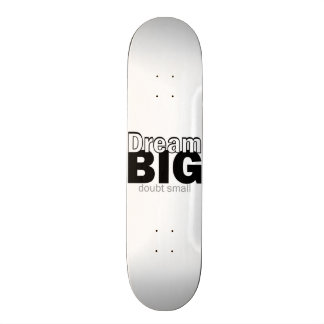 Dream Big - Doubt Small Skateboard Deck