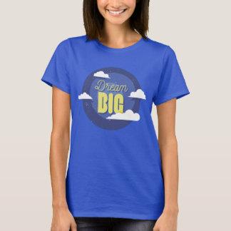 Dream Big - Fun Shirt