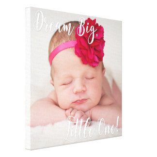 Dream Big Little One Baby Photo Wrapped Canvas