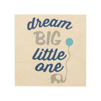 Dream Big Little One Blue Wood Print