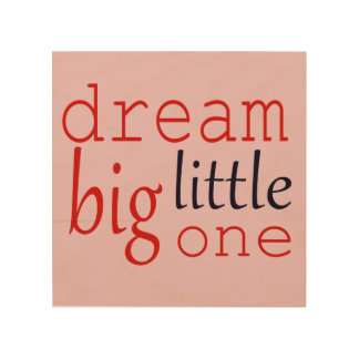 Dream big little one collection wood print