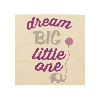 Dream Big Little One Pink Wood Prints