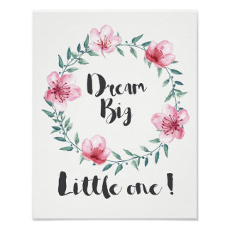 Dream Big Little One with Pink Flowers Poster
