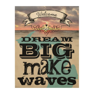 Dream Big Make Waves Wood Canvases