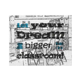 Dream bigger than the classroom canvas print