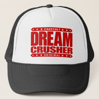 DREAM CRUSHER - I Crush Hopes of My Weak Opponents Trucker Hat