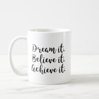 Dream It, Believe It, Achieve It. Coffee Mug