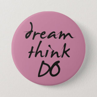 Dream, think, do - for Motivational quote her 7.5 Cm Round Badge