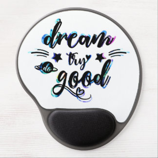 Dream. Try. Do Good. Gel Mouse Pad