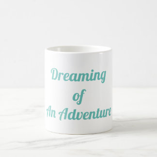 Dreaming Of An Adventure Coffee Mug