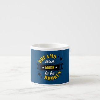 Dreams Are Made to be Broken Espresso Mug