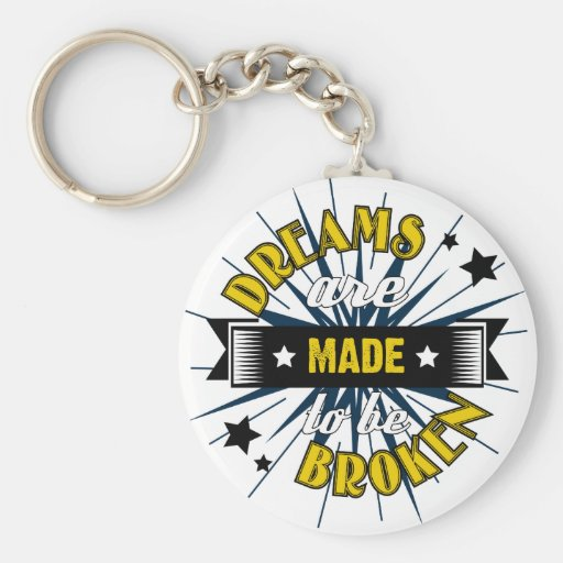 Dreams Are Made to be Broken Keychain