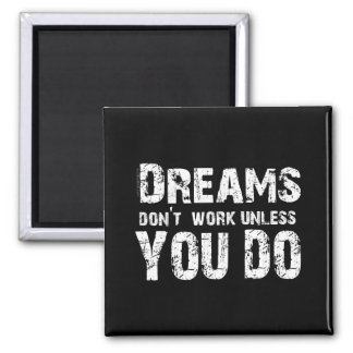 Dreams Don't Work - 2 Square Magnet
