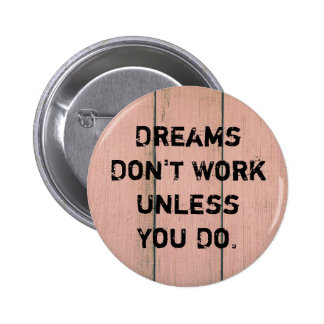 """""""Dreams Don't Work Unless You Do."""" 6 Cm Round Badge"""