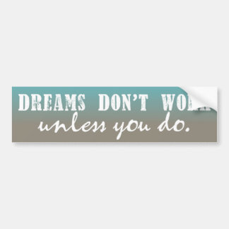Dreams Don't Work Unless You Do Bumper Sticker