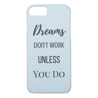 Dream's Don't Work Unless You Do iphone 7 case