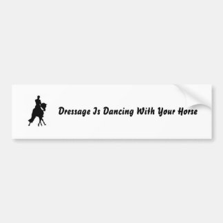 Dressage Is Dancing With Your Horse Bumper Sticker