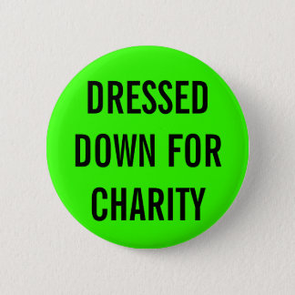 Dressed Down For Charity 6 Cm Round Badge