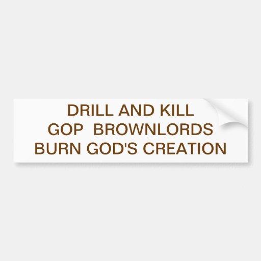 DRILL AND KILLGOP  BROWNLORDSBURN GOD'S CREATION BUMPER STICKER
