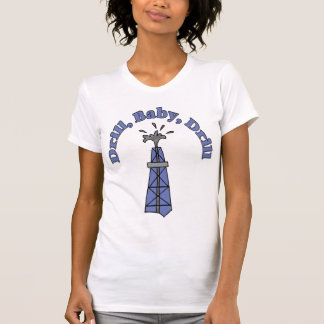Drill, Baby, Drill Ladies T-Shirt