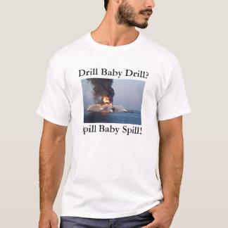 Drill Baby Drill? Spill Baby Spill! T-Shirt