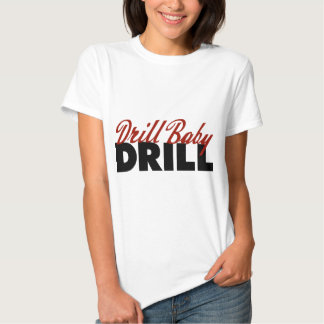 Drill Baby Drill Tee Shirts