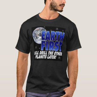 Drill Earth First T-Shirt