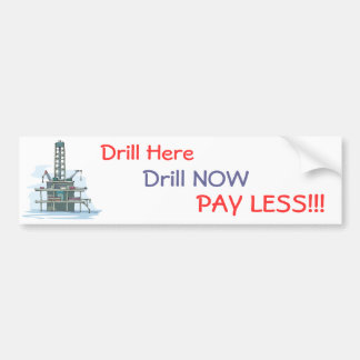 Drill Here Drill Now Pay Less!  Bumper Sticker Car Bumper Sticker