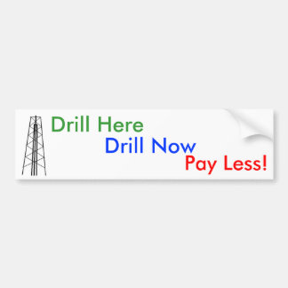 Drill Here, Drill Now, Pay Less! Bumper Sticker