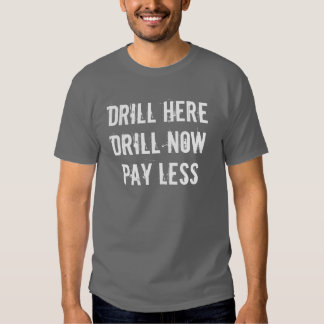 Drill Here, Drill Now, PAY LESS Shirt