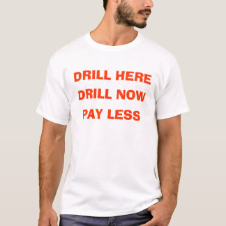 DRILL HERE, DRILL NOW, PAY LESS T-Shirt