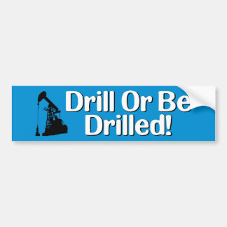 Drill Or Be Drilled! Bumper Sticker